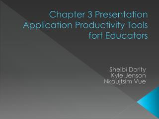 Chapter 3 Presentation  Application Productivity Tools fort Educators