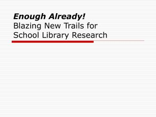 enough already blazing new trails for  school library research