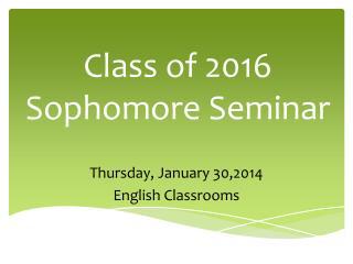 Class of 2016  Sophomore Seminar
