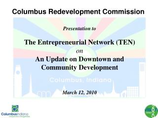 Presentation to The Entrepreneurial Network (TEN)  on An Update on Downtown and  Community Development March 12, 2010
