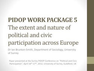 PIDOP WORK PACKAGE 5  The extent and nature of political and civic participation across Europe
