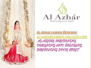 Al- Azhar  fashion Designing al-azharfashion.yolasite.com  AL-AZHAR FASHIONING DESIGNING AND TAILORING FASHIONING YOUR