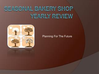 Seasonal bakery shop Yearly Review