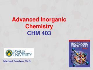 Advanced Inorganic Chemistry CHM 403