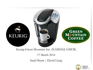 Keurig  Green Mountain Inc. (NASDAQ: GMCR) 17 March 2014 Saad Hirani  | David Liang