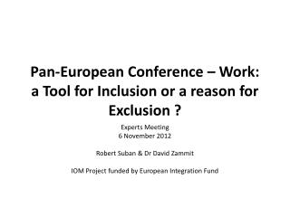Pan-European Conference – Work: a Tool for Inclusion or a reason for Exclusion ?