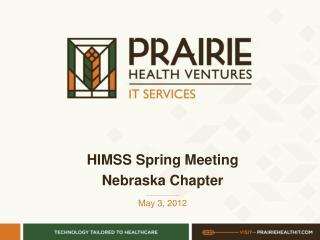 HIMSS Spring Meeting Nebraska Chapter ____________ May 3, 2012