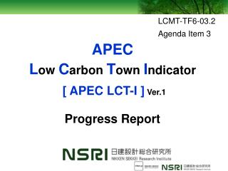 APEC L ow  C arbon T own I ndicator   [ APEC LCT-I ] Ver.1 Progress Report