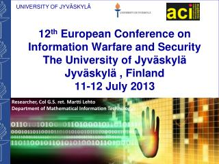 12 th  European Conference on Information Warfare and Security The  University of  Jyväskylä Jyväskylä  , Finland 11-12