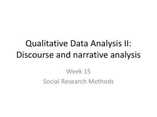 Qualitative Data Analysis II: Discourse and narrative analysis