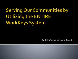 Serving Our Communities by Utilizing the ENTIRE  WorkKeys  System