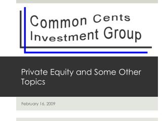 Private Equity and Some Other Topics