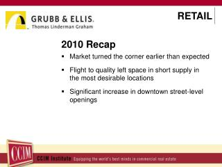 2010 Recap Market turned the corner earlier than  expected Flight  to quality left space in short supply in the most de