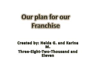 Created by: Nelda G. and Karina M. Three-Eight-Two-Thousand and Eleven
