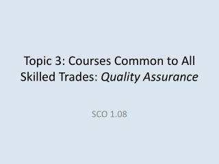 Topic 3: Courses Common to All Skilled Trades:  Quality Assurance