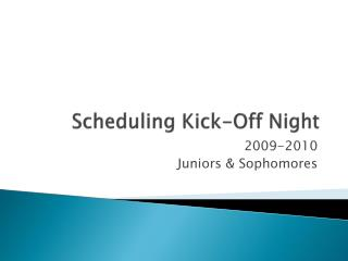 Scheduling Kick-Off Night