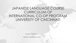 Japanese  Language Course Curriculum of  International Co-op Program  University of  Cincinnati
