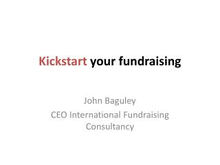 K ickstart your  fundraising