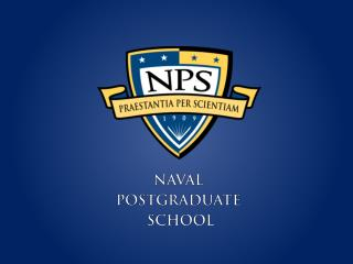 An Introduction to the NAVAL POSTGRADUATE  SCHOOL