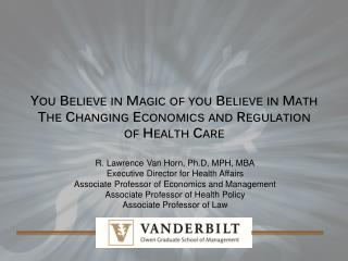 You Believe in Magic of you Believe in Math The Changing Economics and Regulation  of Health Care