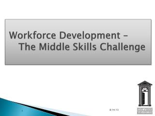 Workforce Development –     The Middle Skills Challenge