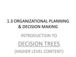 1.3 ORGANIZATIONAL PLANNING & DECISION MAKING