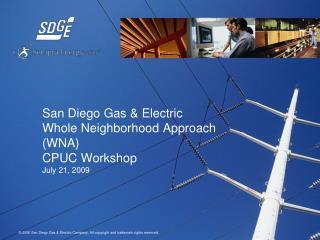 San Diego Gas & Electric  Whole Neighborhood Approach (WNA) CPUC Workshop July 21, 2009