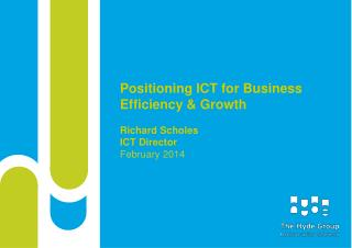 Positioning ICT for Business Efficiency & Growth Richard Scholes ICT Director February 2014