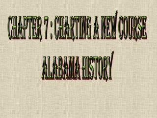Chapter 7 : Charting a New Course Alabama  History