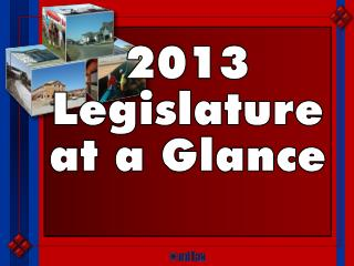 2013 Legislature at a Glance