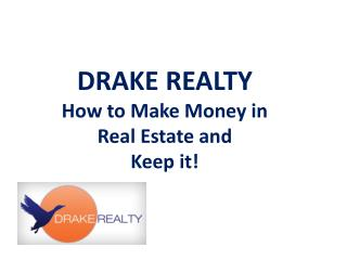 DRAKE REALTY How to Make Money in  Real Estate and Keep it!