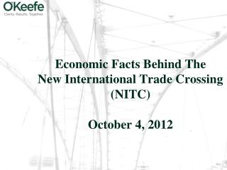 Economic Facts Behind The  New International Trade Crossing (NITC) October 4, 2012