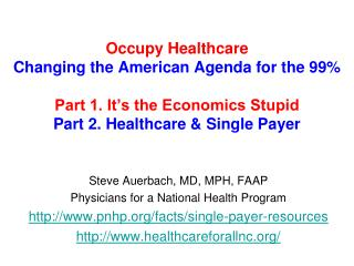 Occupy Healthcare Changing the American Agenda for the 99% Part 1. It�s the Economics Stupid Part 2. Healthcare & Singl