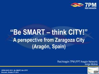 """Be SMART – think CITY!"" A  p erspective  from  Zaragoza City ( Aragón, Spain)"