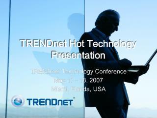 TRENDnet Hot Technology Presentation