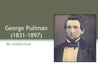 George  Pullman    (1831-1897)