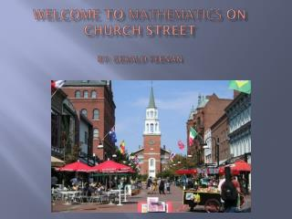 Welcome to  mathematics  on Church Street by: Gerald  Feenan