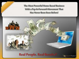 The Most Powerful  Home Based  Business With a Pay-It-Forward-Movement That  Has Never Been Seen  Before!