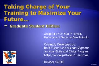 Taking Charge of Your  Training to Maximize Your Future…  –  Graduate Student Edition