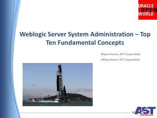 Weblogic  Server  System Administration  – Top Ten  Fundamental Concepts