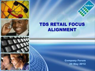 TDS RETAIL FOCUS ALIGNMENT