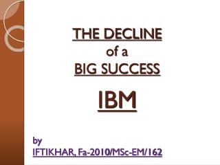 THE DECLINE  of  a BIG SUCCESS IBM