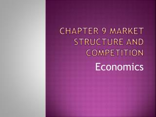 Chapter 9 Market Structure and Competition