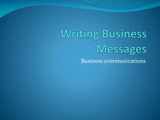 Writing Busines s Messages