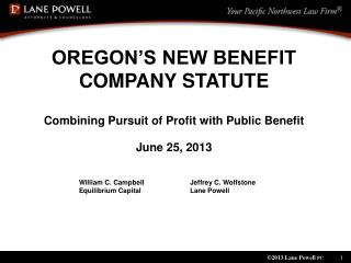 OREGON'S NEW BENEFIT COMPANY STATUTE Combining Pursuit of Profit with Public Benefit June 25, 2013