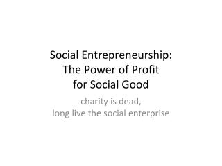 Social Entrepreneurship: The  Power of Profit for Social Good