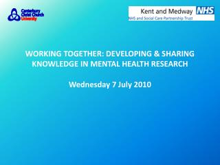 WORKING TOGETHER: DEVELOPING & SHARING KNOWLEDGE IN MENTAL HEALTH RESEARCH Wednesday 7 July 2010