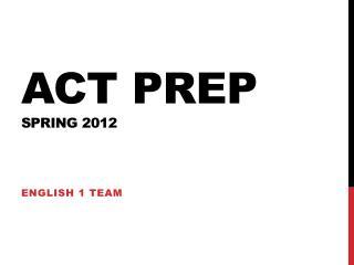 ACT prep  Spring 2012