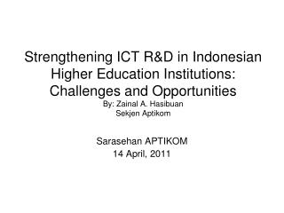 Strengthening  ICT R&D in Indonesian Higher Education Institutions:  Challenges and Opportunities By:  Zainal  A.  Hasi