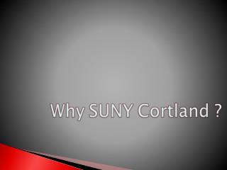 Why SUNY Cortland ?